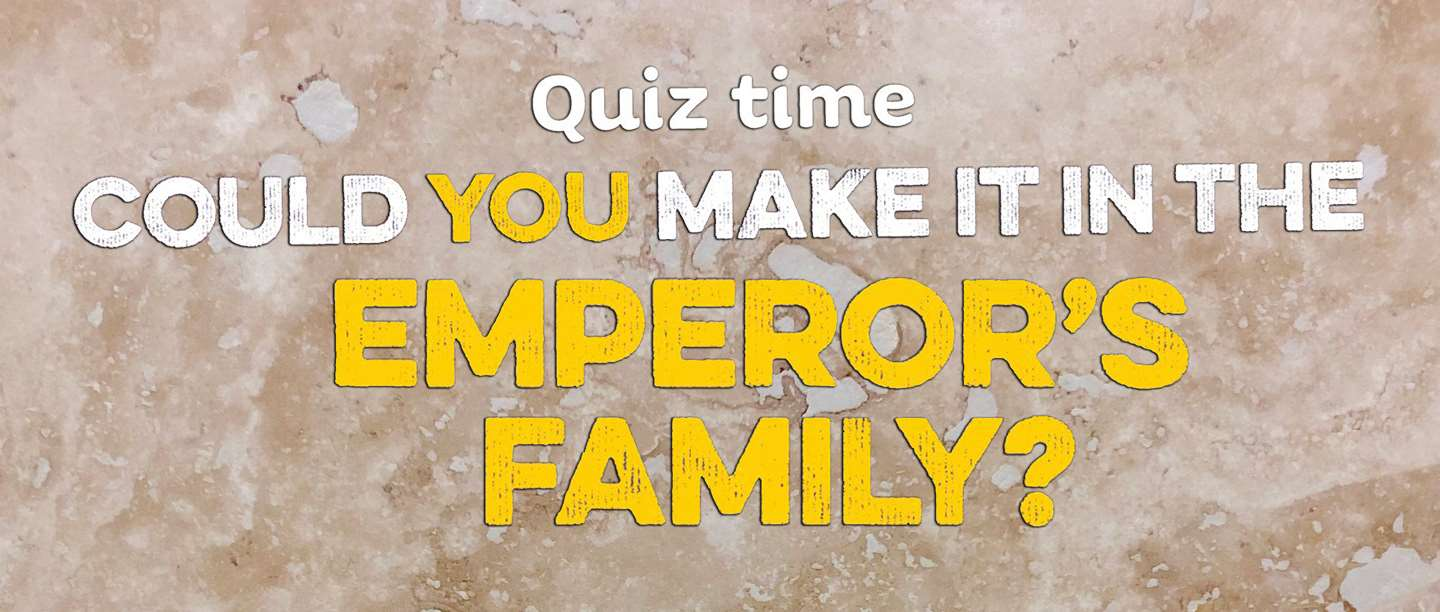 Image of text: Quiz Time, Could you make it in the Emperor's family?